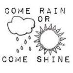 come-rain-or-shine-2
