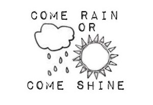 come-rain-or-shine-2
